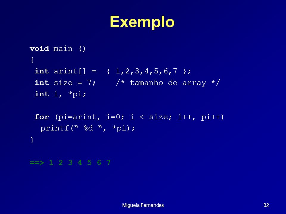 Exemplo void main () { int arint[] = { 1,2,3,4,5,6,7 };